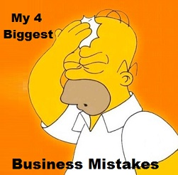 My 4 biggest business mistakes